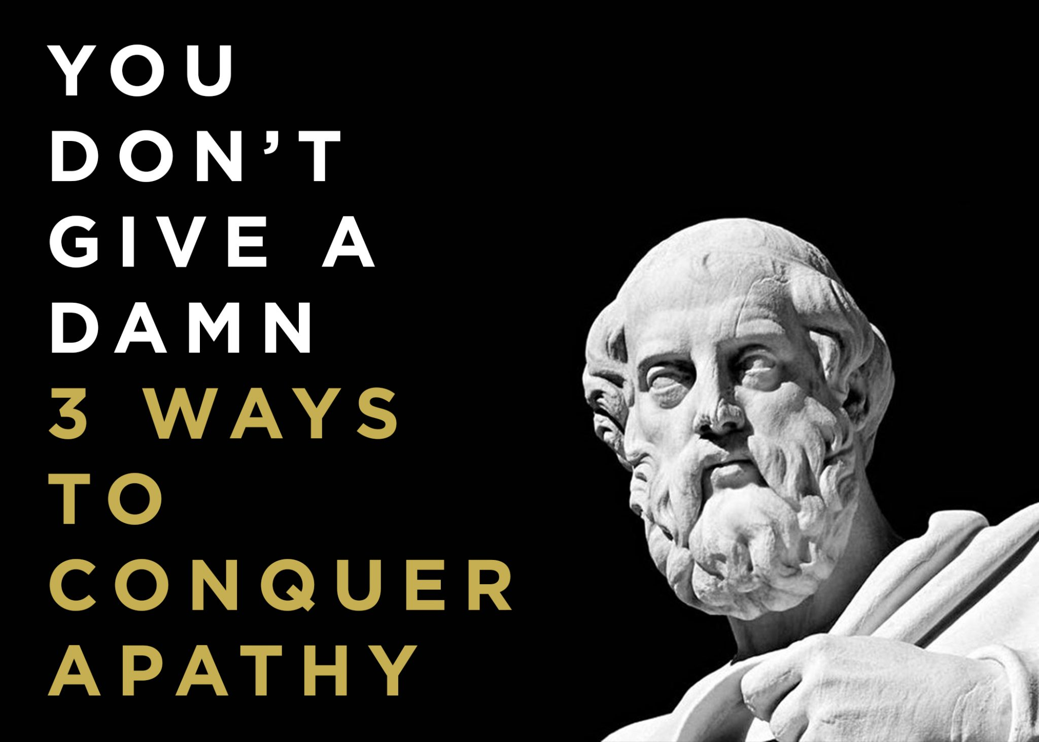 You Don't Give A Damn: 3 Ways To Conquer Apathy